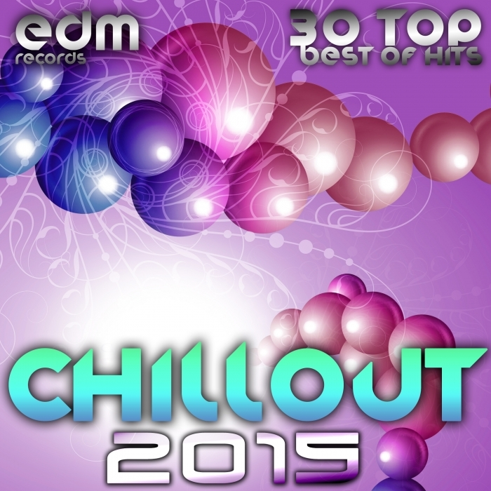 VARIOUS - Chillout 2015: Best Of 30 Top Hits, Lounge, Ambient, Downtempo, Chill, Psychill, Psybient, Trip Hop