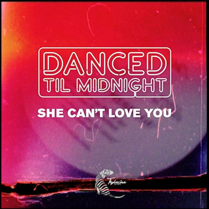 DANCED TIL MIDNIGHT - She Can't Love You (Remixes)