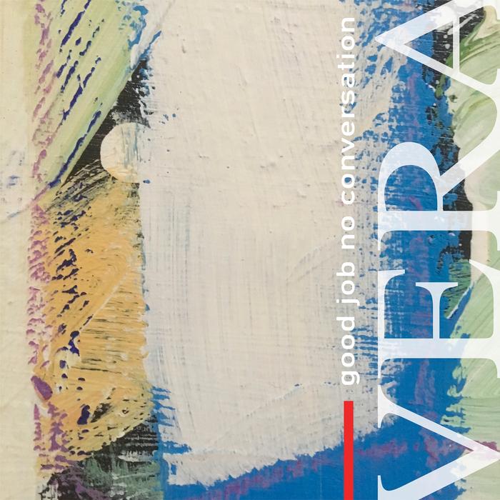 VERA - Good Job No Conversation