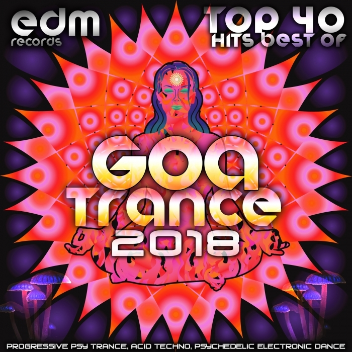 VARIOUS - Goa Trance 2018 Top 40 Hits Best Of Progressive PsyTrance Acid Techno Psychedelic Electronic Dance