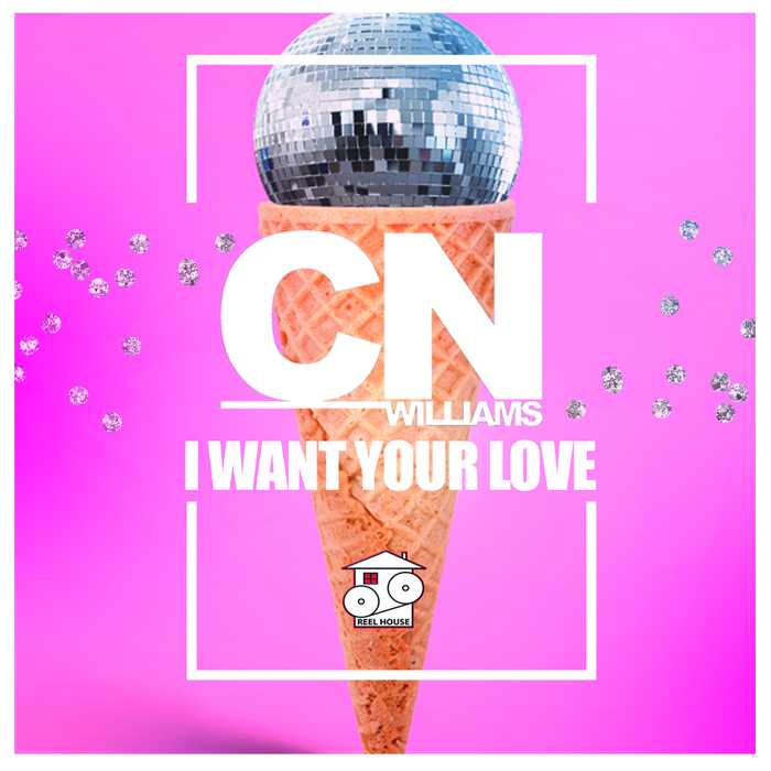 CN WILLIAMS - I Want Your Love