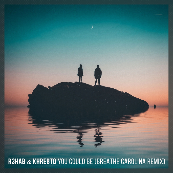 R3HAB & KHREBTO - You Could Be