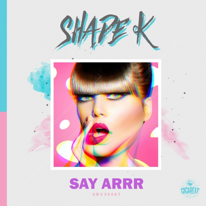 SHADE K - Say Arrr