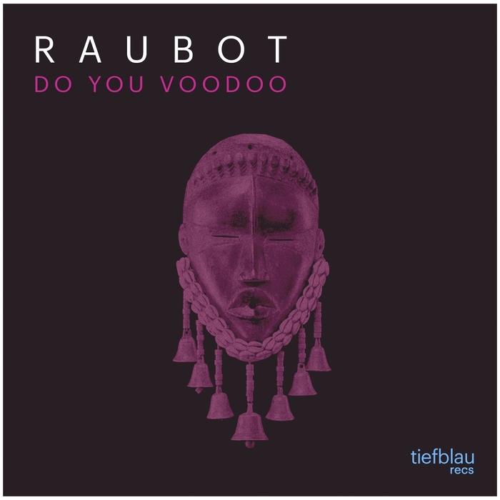 RAUBOT - Do You Voodoo