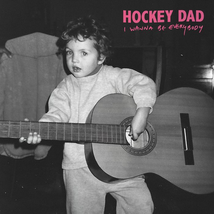 HOCKEY DAD - I Wanna Be Everybody