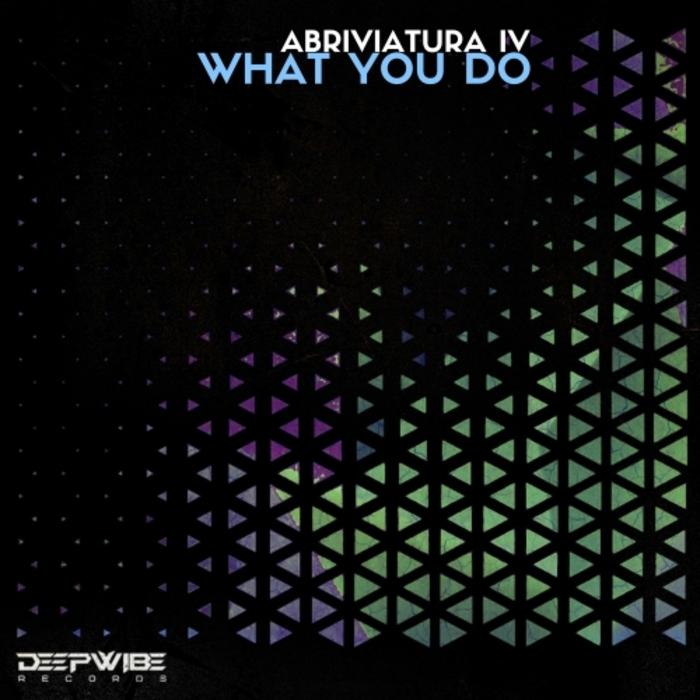 ABRIVIATURA IV - What You Do