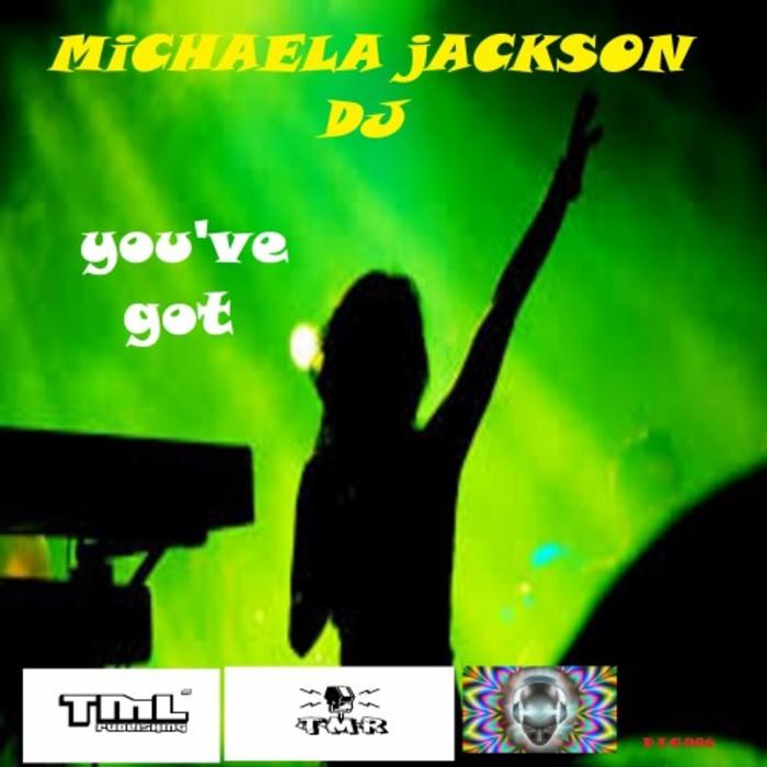 MICHAELA JACKSON DJ - You've Got