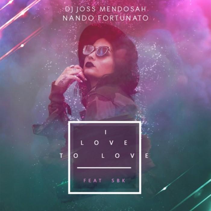 DJ JOSS MENDOSAH & NANDO FORTUNATO feat SBK - I Love To Love