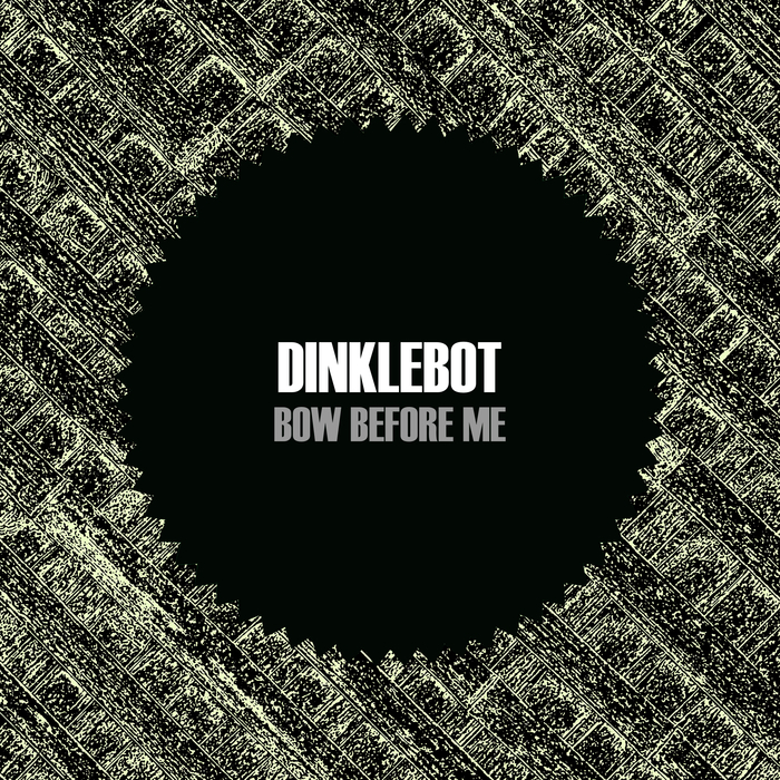 DINKLEBOT - Bow Before Me