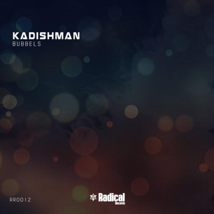 KADISHMAN - Bubbles