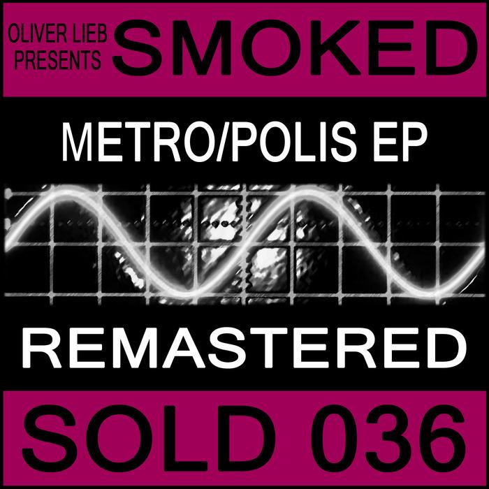 OLIVER LIEB/SMOKED - Metro/Polis (Remastered)