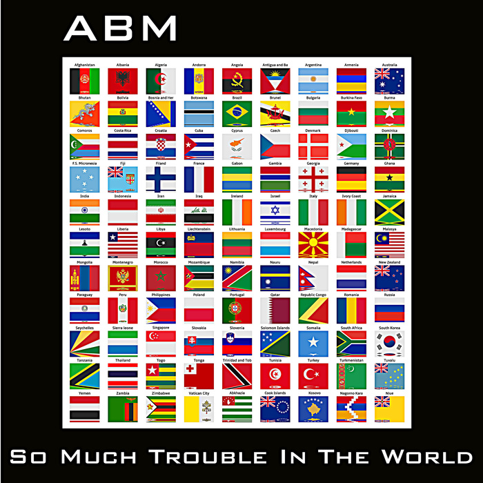 ABM - So Much Trouble In The World