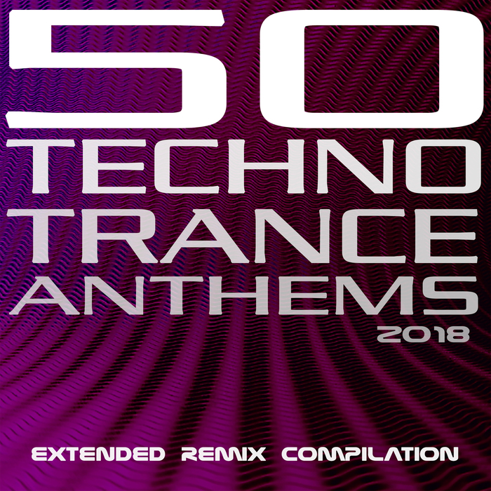 VARIOUS - 50 Techno Trance Anthems 2018 Extended Remix Compilation