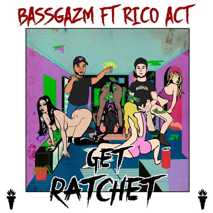 BASSGAZM feat RICO ACT - Get Ratchet