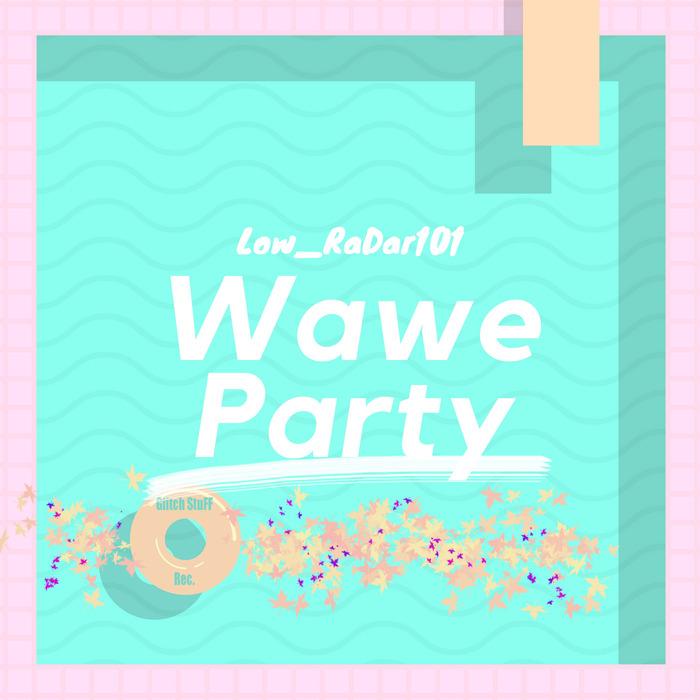 LOW_RADAR101 - Wawe Party