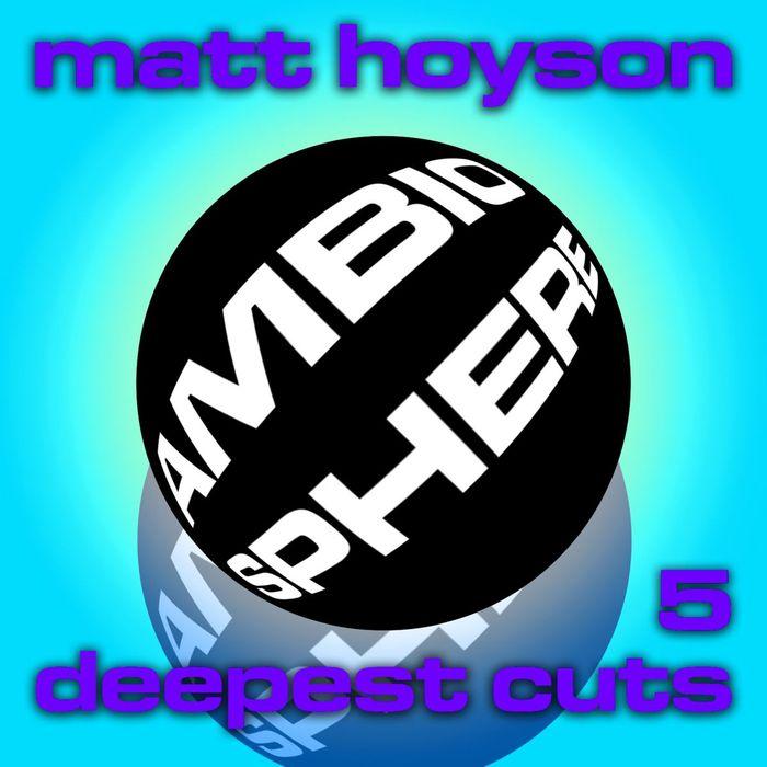 MATT HOYSON - Matt Hoyson Deepest Cuts Volume 5