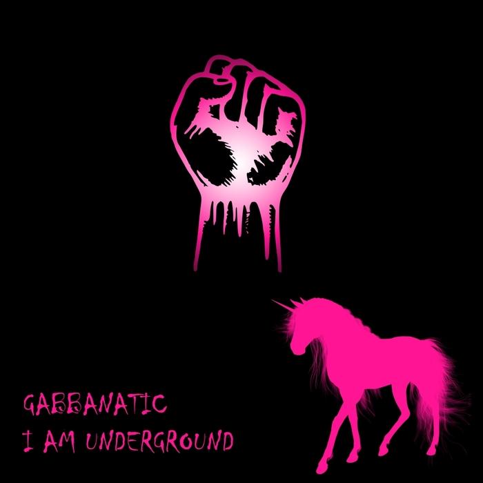 GABBANATIC - I Am Underground