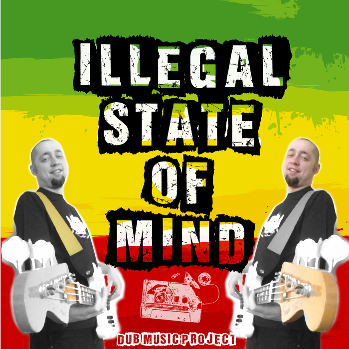 ILLEGAL STATE OF MIND - Dubs 2017
