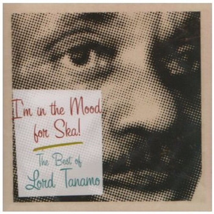 LORD TANAMO - I'm In The Mood For Ska: The Best Of Lord Tanamo