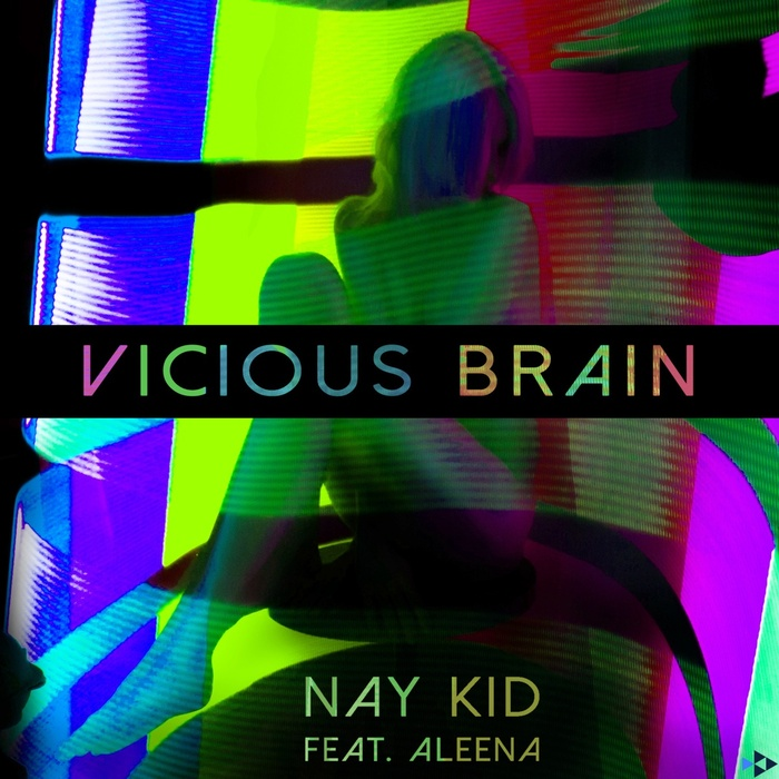 NAY KID - Vicious Brain (feat Aleena)