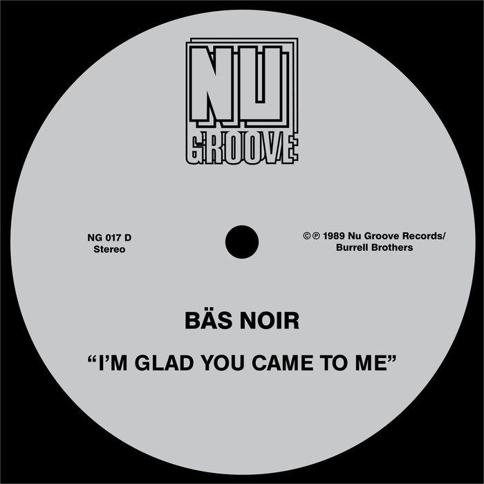 BAS NOIR - I'm Glad You Came To Me