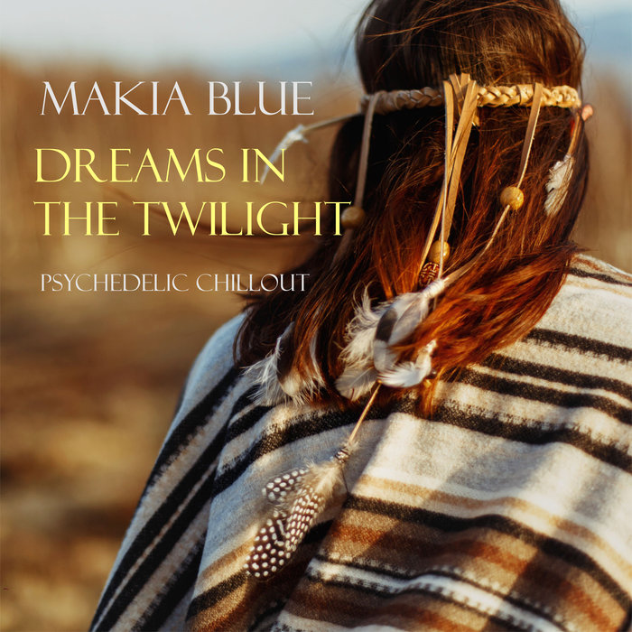 MAKIA BLUE - Dreams In The Twilight/Psychedelic Chillout