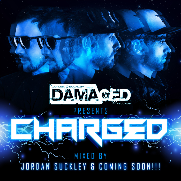 COMING SOON!!!/JORDAN SUCKLEY/VARIOUS - Damaged Presents Charged (unmixed tracks)