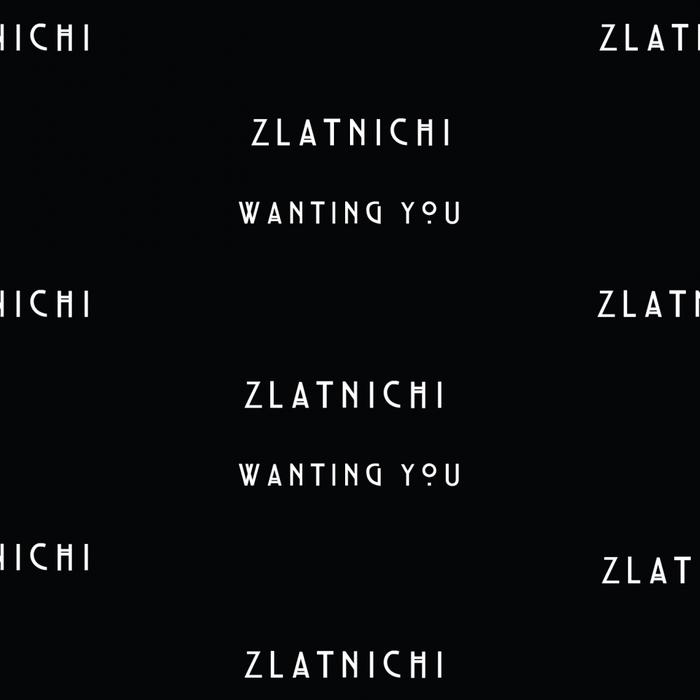 ZLATNICHI - Wanting You