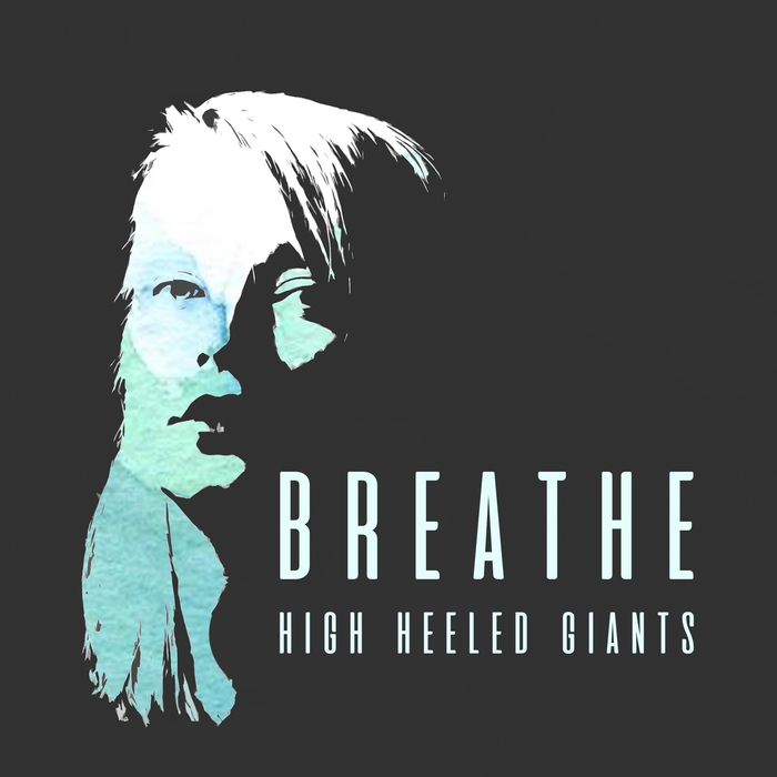 HIGH HEELED GIANTS - Breathe