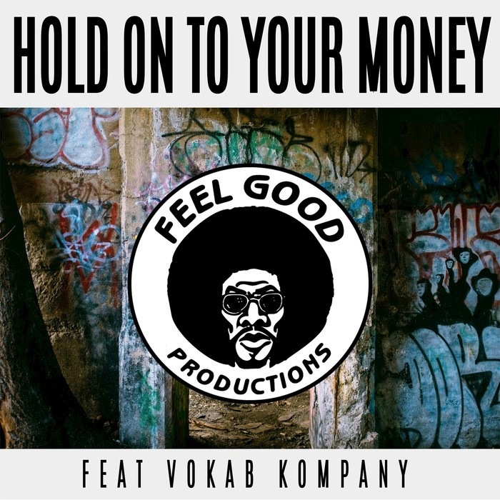 FEEL GOOD PRODUCTIONS feat VOKAB KOMPANY - Hold On To Your Money (Explicit)