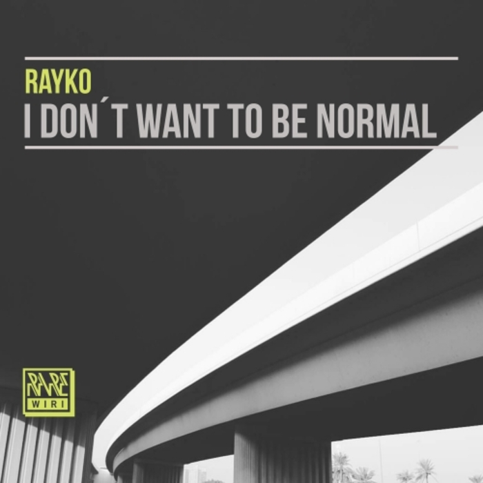RAYKO - I Don't Want To Be Normal
