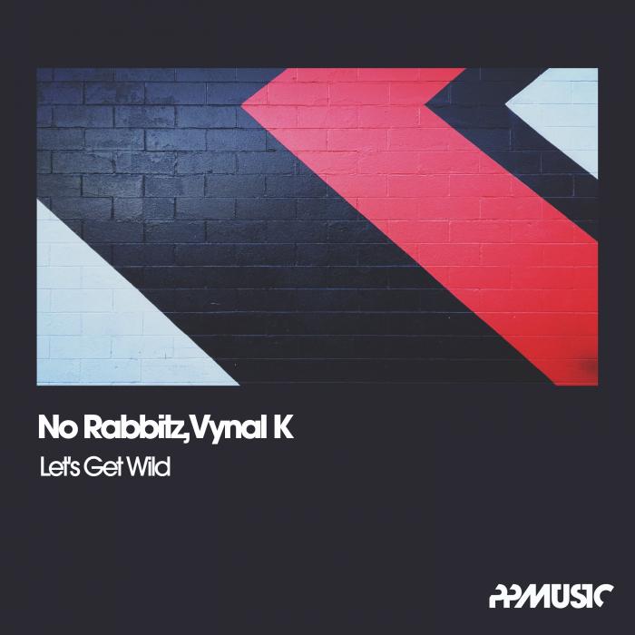 NO RABBITZ/VYNAL K - Let's Get Wild