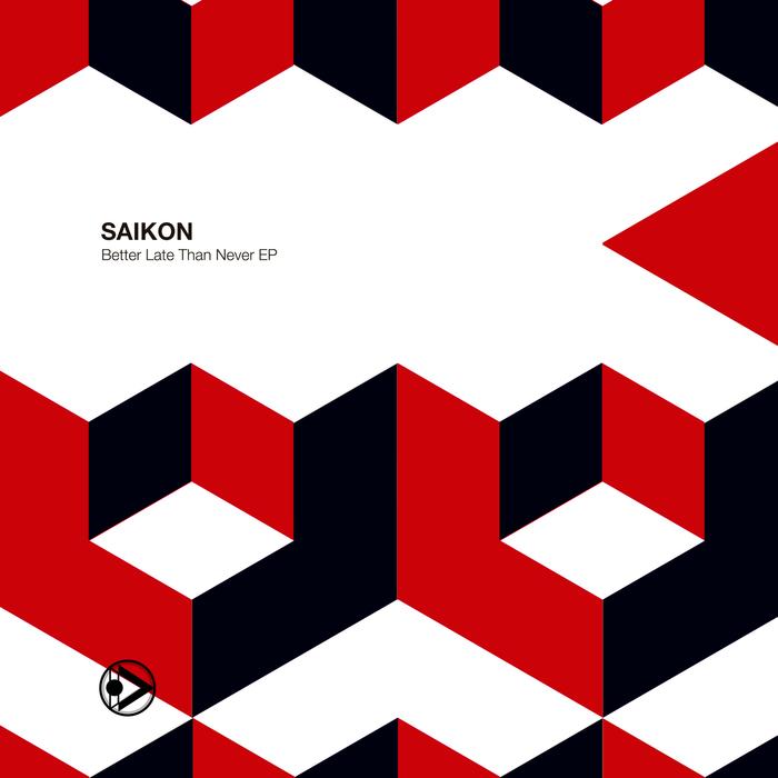 SAIKON - Better Late Than Never EP