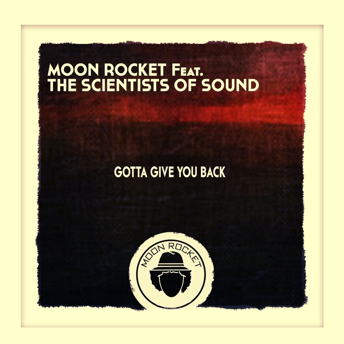 MOON ROCKET feat THE SCIENTISTS OF SOUND - Gotta Give You Back
