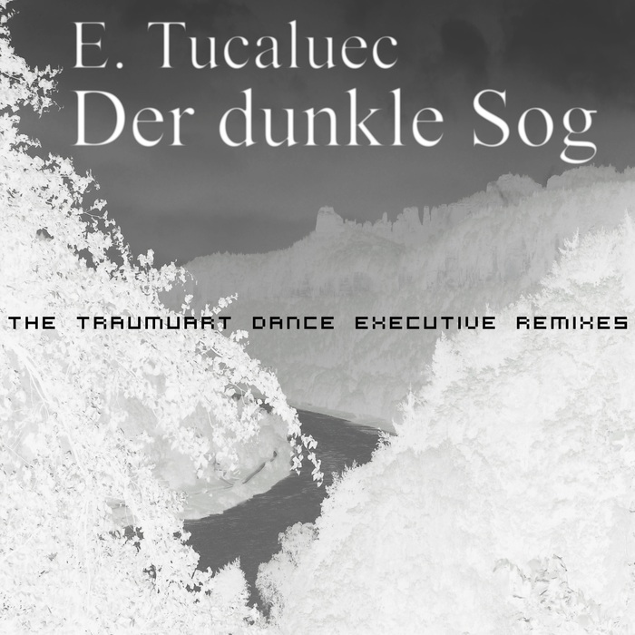 E TUCALUEC - Der Dunkle Sog (The Traumuart Dance Executive Remixes)