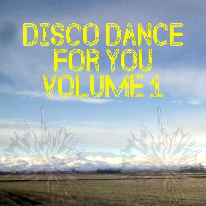 DISCO DANCE FOR YOU - DISCO DANCE FOR YOU Volume 1