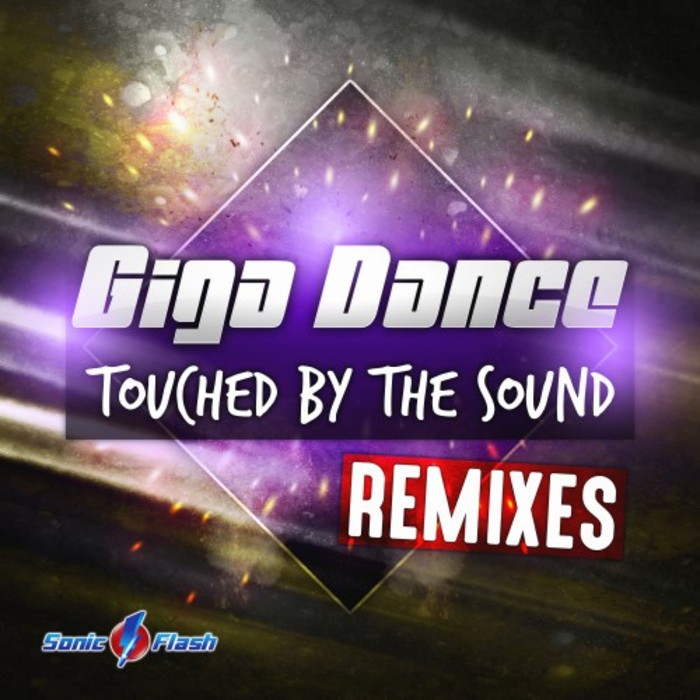 GIGA DANCE - Touched By The Sound - Remixes