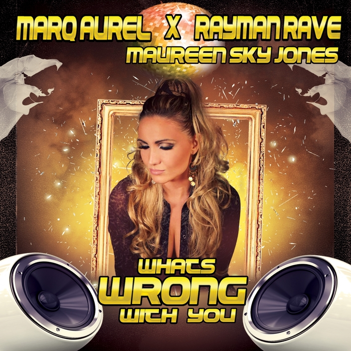 Marq Aurel X Rayman Rave feat. Maureen Sky Jones-Whats Wrong With You