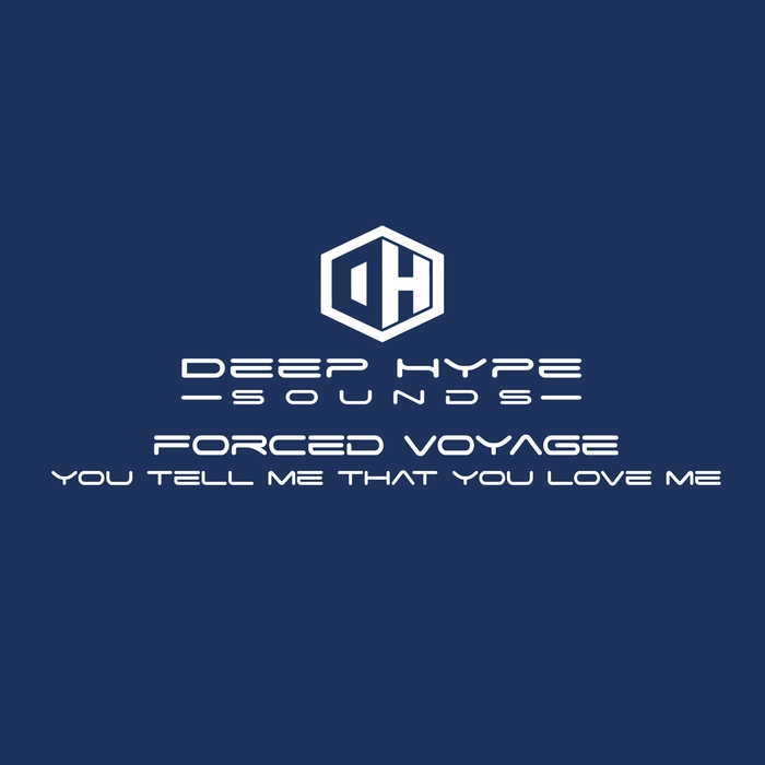 FORCED VOYAGE - You Tell Me That You Love Me