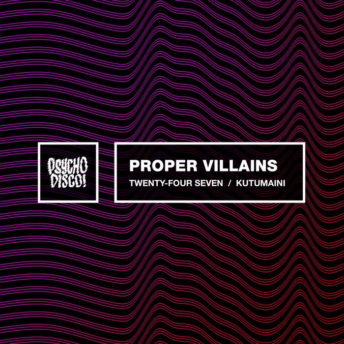 PROPER VILLAINS - Twenty Four Seven/Kutumaini