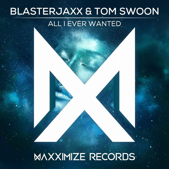 BLASTERJAXX/TOM SWOON - All I Ever Wanted