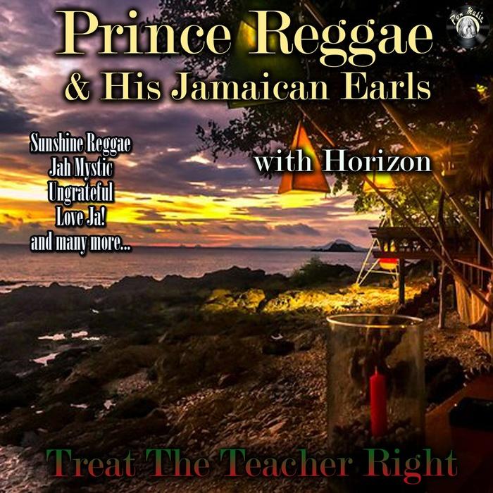 PRINCE REGGAE & HIS JAMAICAN EARLS/HORIZON - Treat The Teacher Right