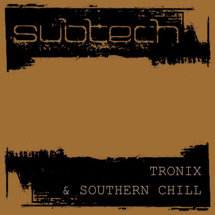 SUBTECH - Tronix & Southern Chill