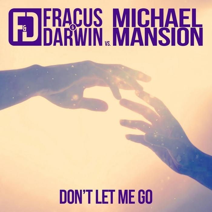 FRACUS & DARWIN vs MICHAEL MANSION - Don't Let Me Go