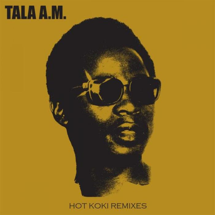 TALA AM - Hot Koki Remixes