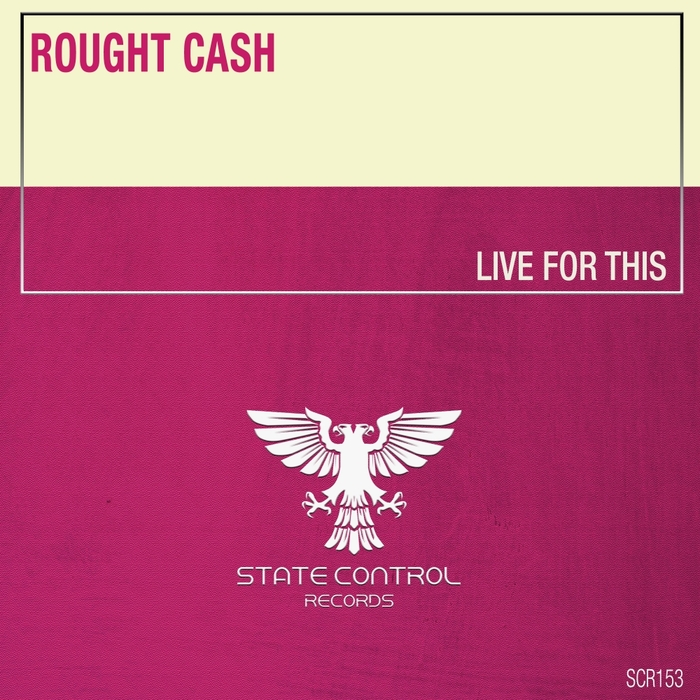ROUGHT CASH - Live For This