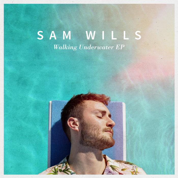 SAM WILLS - Walking Underwater EP
