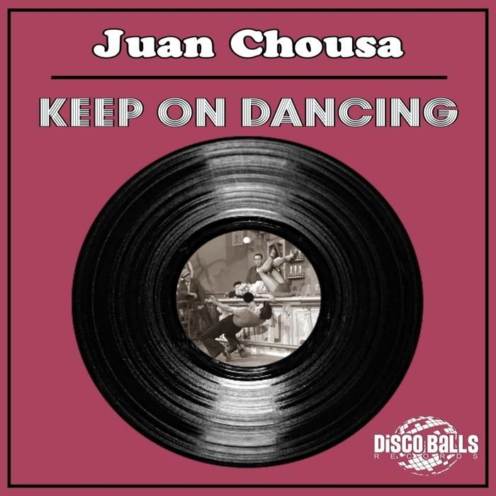 JUAN CHOUSA - Keep On Dancing