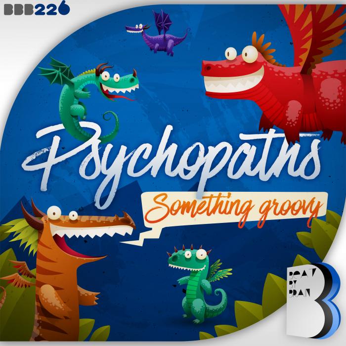 PSYCHOPATHS - Somethings Groovy