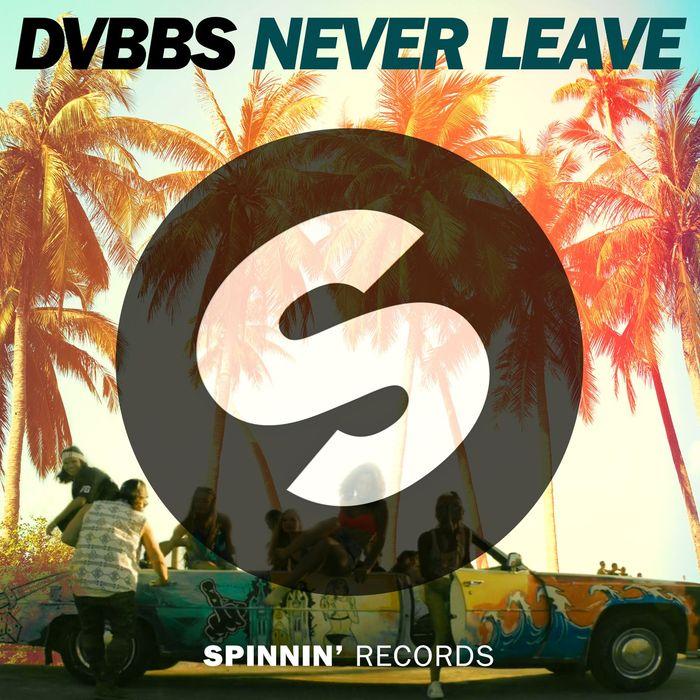 DVBBS - Never Leave